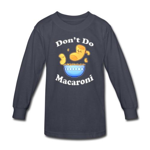 Don't Do Macaroni - Kids' Long Sleeve T-Shirt