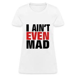 i aint even mad - Women's T-Shirt