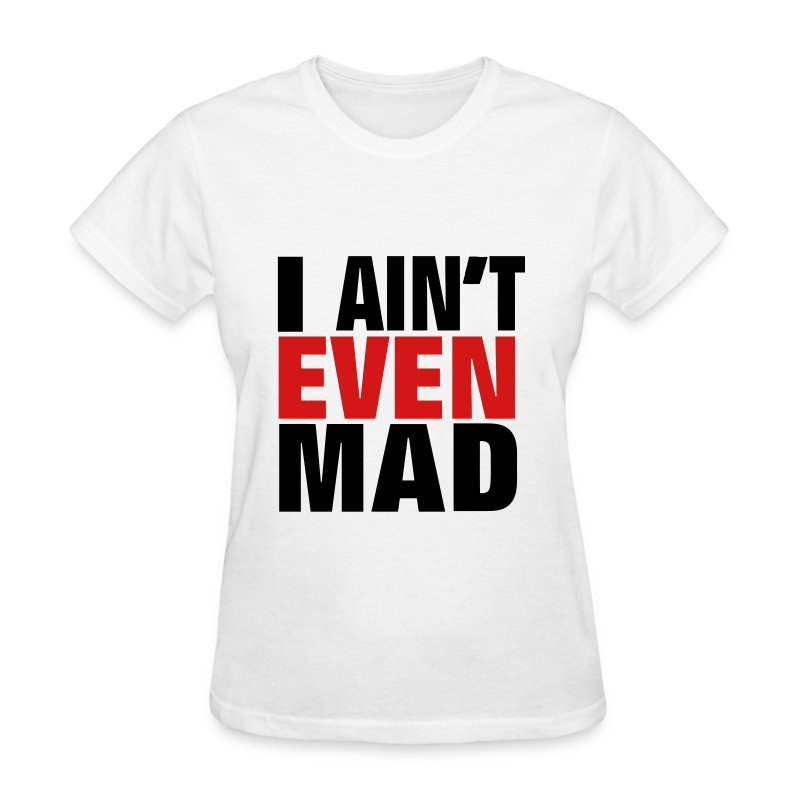 i aint even mad - Women's T-Shirt