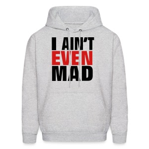 i aint even mad - Men's Hoodie