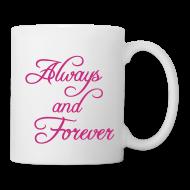 Mugs & Drinkware ~ Coffee/Tea Mug ~ Always and Forever Coffee Mug