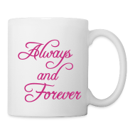 Mugs & Drinkware ~ Coffee/Tea Mug ~ Always and Forever Coffee Mug