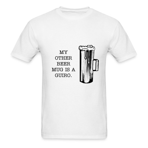 My Other Beer Mug Is A Guiro - Men's T-Shirt