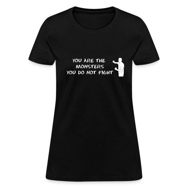 Fight Monsters - White Lettering - Women's Shirt