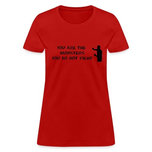 Fight Monsters - Black Lettering - Women's Shirt - Women's T-Shirt