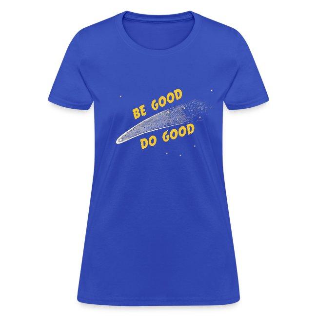Be Good  - Women's Shirt