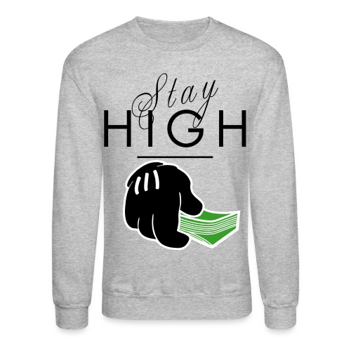 Stay High ! - Crewneck Sweatshirt