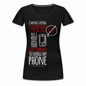 My Phone v. Your Life Support - Women's Premium T-Shirt