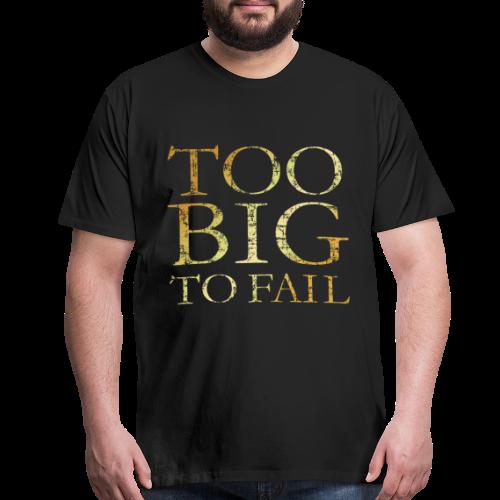 Too Big to Fail T-Shirt (Ancient Gold) - Men's Premium T-Shirt