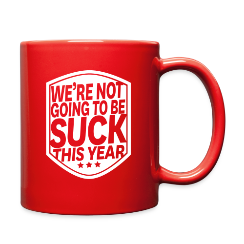 We're Not Going To Be Suck Mug - Full Color Mug