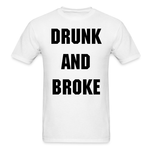 Drunk and Broke - Men's T-Shirt
