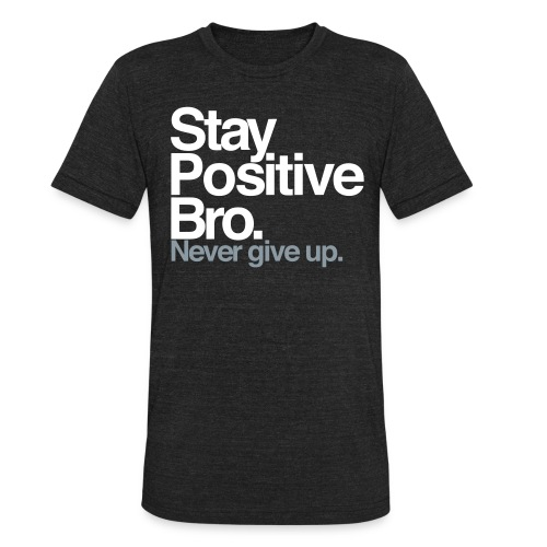 Stay_Postive_2_color - Unisex Tri-Blend T-Shirt by American Apparel