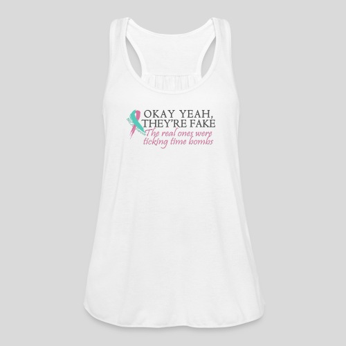 Okay yeah, they're fake BRCA #2 - Women's Flowy Tank Top by Bella