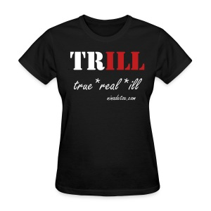 TRILL - Women's T-Shirt