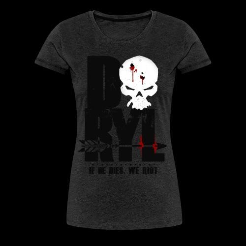 DRYL - If He Dies, We Riot - Women's Premium T-Shirt