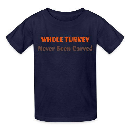 Whole Turkey - Never Been Carved [Text Change Available] - Kids' T-Shirt