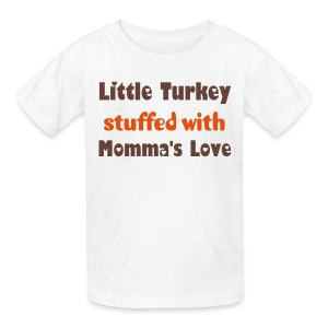 Little Turkey Stuffed with Momma's Love [2 Sides - Text Change Available] - Kids' T-Shirt