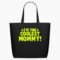 I'm the COOLEST Mommy! Bags