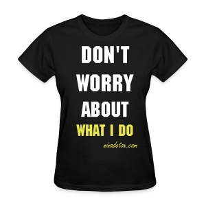 dont worry - Women's T-Shirt