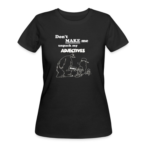 Don't MAKE me unpack my adjectives! - Women's 50/50 T-Shirt