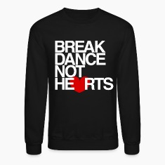 Break Dance Not Hearts Crewneck by AiReal