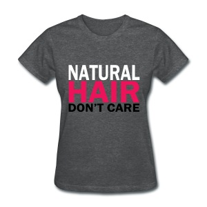 Natural Hair Don't Care - Women's T-Shirt
