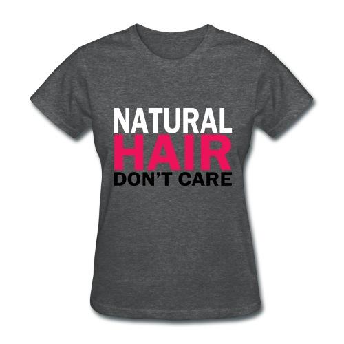 Natural Hair Don't Care - Women's T-Shirt
