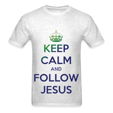 Keep Calm and Follow Jesus T-Shirts