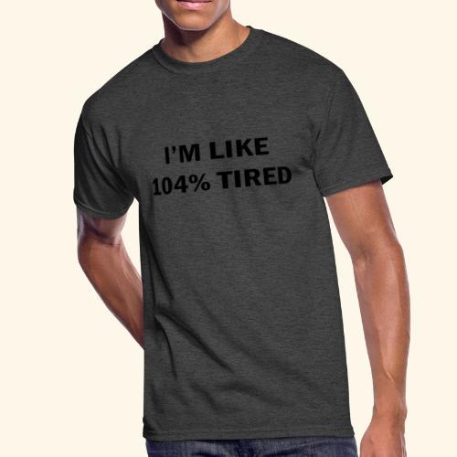 104% Tired - Men's 50/50 T-Shirt