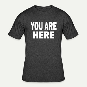 You Are Here - Men's 50/50 T-Shirt