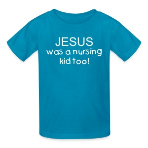 Jesus Was a Nursing Kid Too! [Text Change Available] - Kids' T-Shirt