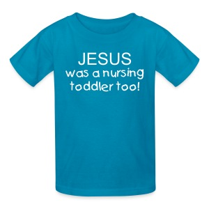 Jesus Was a Nursing Toddler Too! [Text Change Available] - Kids' T-Shirt
