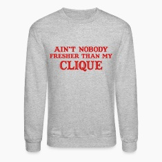 Ain't nobody fresher than my clique Long Sleeve Sh