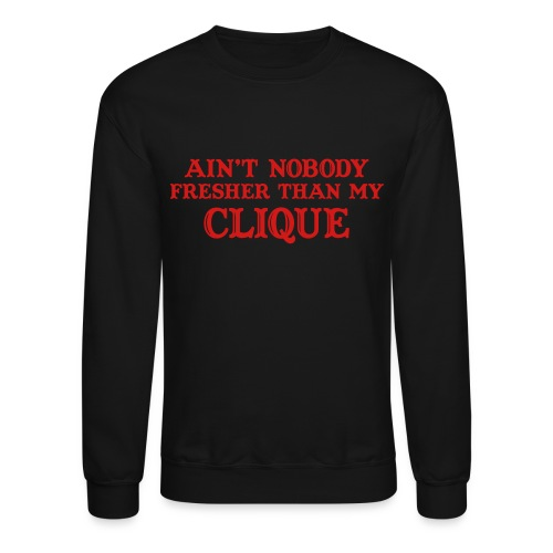 Ain't nobody fresher than my clique Long Sleeve Sh - Crewneck Sweatshirt