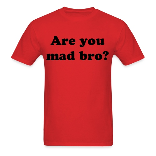 Are you mad bro - Men's T-Shirt