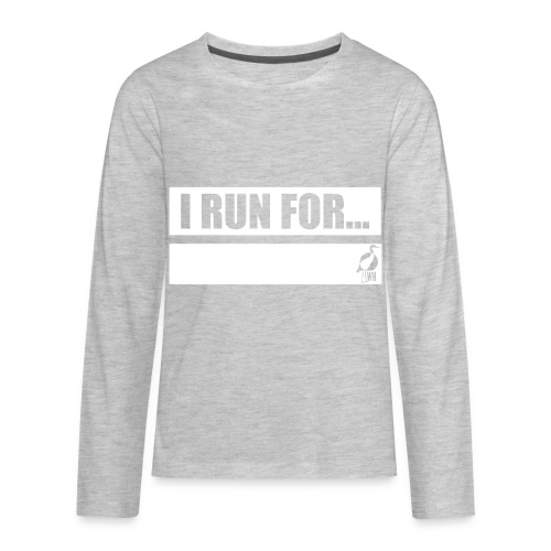 I RUN FOR - Kids Long Sleeve T - Kids' Premium Long Sleeve T-Shirt
