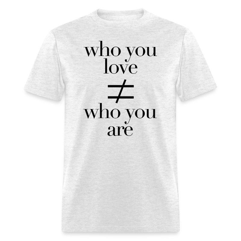 Who You Love Tee B - Men's T-Shirt