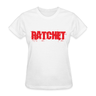 T-Shirts ~ Women's T-Shirt ~ Ratchet Women's TShirt