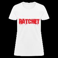 Women's T-Shirts ~ Women's T-Shirt ~ Ratchet Women's TShirt