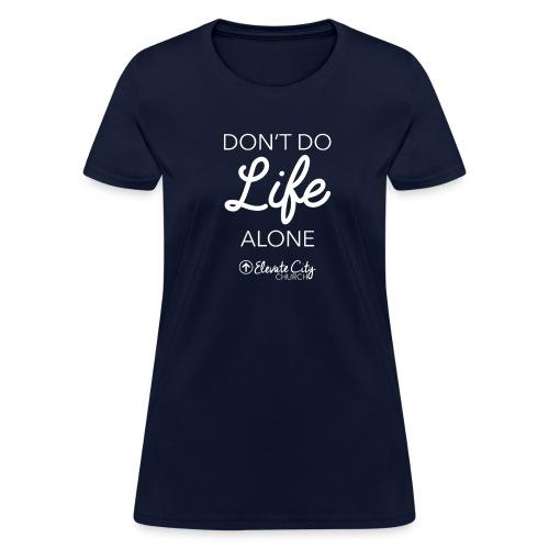 Don't Do Life Alone Women's - Women's T-Shirt