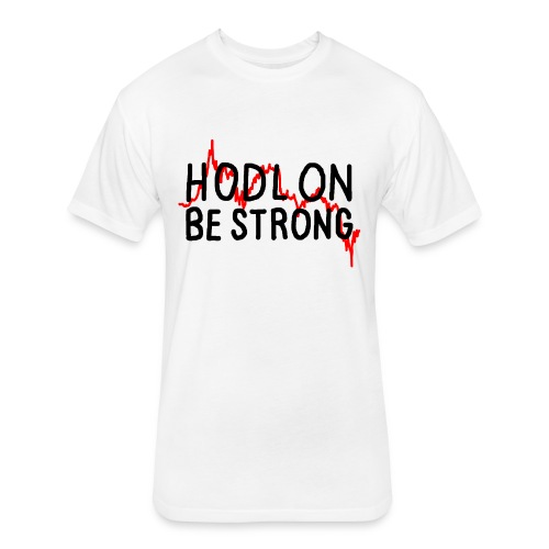 Hodl On Be Strong (black text) - Fitted Cotton/Poly T-Shirt by Next Level