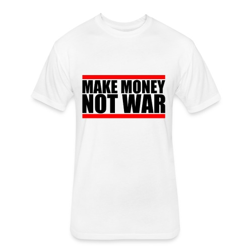 Make Money Not War - Fitted Cotton/Poly T-Shirt by Next Level