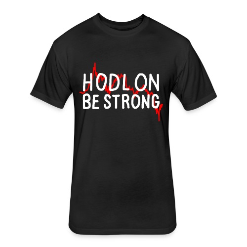 Hodl On Be Strong (white text) - Fitted Cotton/Poly T-Shirt by Next Level