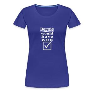 * Bernie Would Have Won! *  - Women's Premium T-Shirt