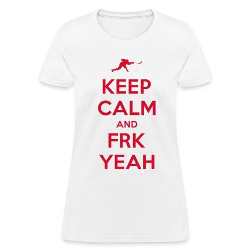 Keep Calm and FRK YEAH - Women's Tee (White) - Women's T-Shirt