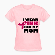 I Wear Pink For My Mom - Breast Cancer Women's T-Shirts