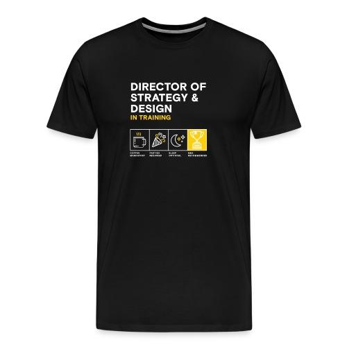 Men's: Director Strategy & Design in Training - Men's Premium T-Shirt