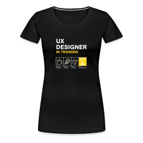 Women's: UX Designer in Training - Women's Premium T-Shirt