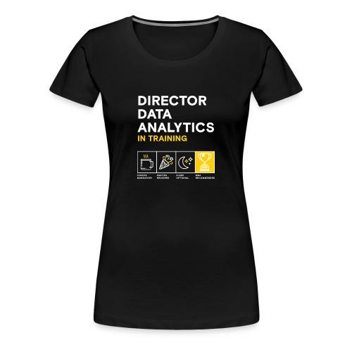 Women's: Director Data Analytics in Training - Women's Premium T-Shirt