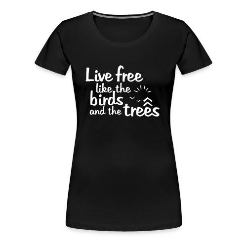 Live Free Nature Lovers Shirt - Women's Premium T-Shirt